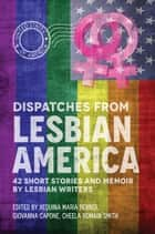Dispatches From Lesbian America ebook by Xequina Berber, Giovanna Capone, Cheela Romain Smith