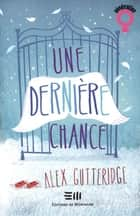 Une dernière chance eBook by Alex Gutteridge