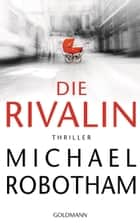 Die Rivalin - Thriller eBook by Michael Robotham, Kristian Lutze