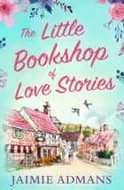 The Little Bookshop of Love Stories ebook by Jaimie Admans