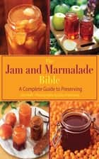 The Jam and Marmalade Bible - A Complete Guide to Preserving ebook by Jan Hedh, Klas Andersson