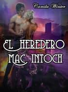 El heredero MacIntoch ebook by Camila Winter