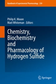 Chemistry, Biochemistry and Pharmacology of Hydrogen Sulfide ebook by Matt Whiteman, Philip K. Moore