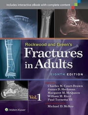 Rockwood and Green's Fractures in Adults ebook by Charles Court-Brown,James D. Heckman,Michael McKee,Margaret M. McQueen,William Ricci,Paul Tornetta, III