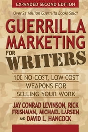 Guerrilla Marketing for Writers - 100 No-Cost, Low-Cost Weapons for Selling Your Work ebook by Jay Conrad Levinson