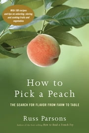 How to Pick a Peach - The Search for Flavor from Farm to Table ebook by Russ Parsons