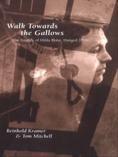 Walk Towards the Gallows - The Tragedy of Hilda Blake, Hanged 1899 ebook by Tom Mitchell,Reinhold Kramer