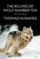 The Killing of Wolf Number Ten ebook by Thomas McNamee