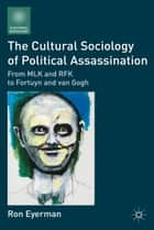 The Cultural Sociology of Political Assassination ebook by R. Eyerman