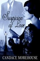 Suspicion Of Love ebook by Candace Morehouse