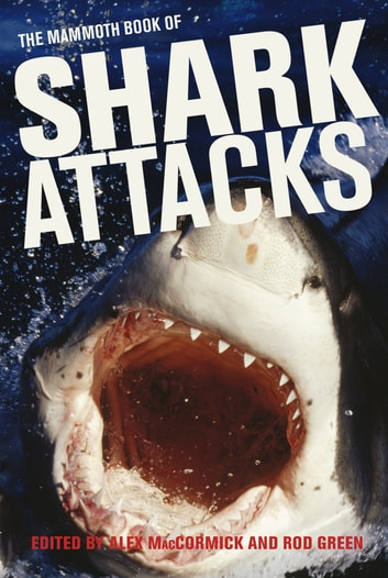 Mammoth Book of Shark Attacks, The ebook by Alex MacCormick