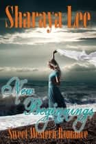New Beginnings: A Historical Western Romance ebook by Sharaya Lee