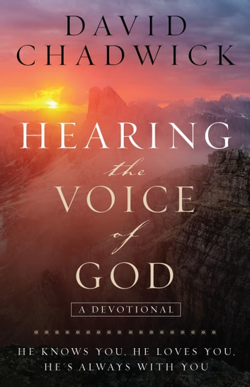 Hearing the Voice of God - He Knows You, He Loves You, He's Always with You ebook by David Chadwick
