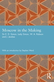 Moscow in the Making ebook by Ernest Simon,Shena Simon,W. A. Robson,J. Jewkes