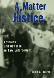 A Matter of Justice - Lesbians and Gay Men in Law Enforcement ebook by Kobo.Web.Store.Products.Fields.ContributorFieldViewModel