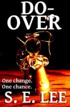Do-Over: a short story about a man and a second chance at life ebook by S. E. Lee