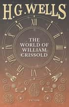 The World of William Crissold ebook by H. G. Wells