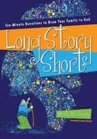 Long Story Short - Ten-Minute Devotions to Draw Your Family to God ebook by Marty Machowski
