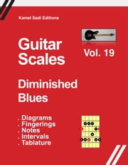 Guitar Scales Diminished Blues - Vol. 19 ebook by Kamel Sadi