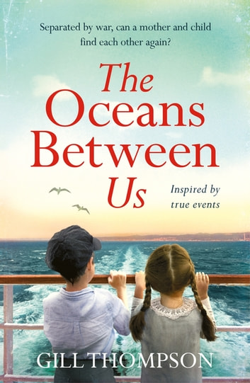 The Oceans Between Us: Inspired by heartbreaking true events, the riveting debut novel ebook by Gill Thompson