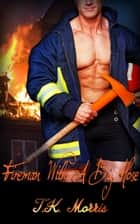 Fireman With A Big Hose (Firefighter Erotica) ebook by T.K. Morris
