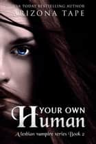 Your Own Human - A Lesbian Paranormal Romance ebook by Arizona Tape