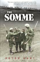 The Somme ebook by Peter Hart,Nigel Steel