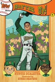 A Topps League Story - Book Six: Batter Up! ebook by Kurtis Scaletta,Ethen Beavers