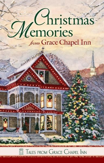 Christmas Memories at Grace Chapel Inn ebook by Compiled Compiled