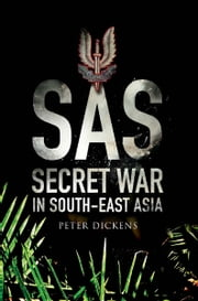 SAS: Secret War in South East Asia ebook by Peter Dickens