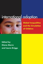 International Adoption - Global Inequalities and the Circulation of Children ebook by Laura Briggs,Diana Marre
