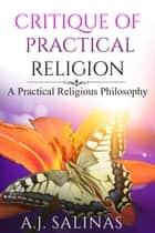 Critique Of Practical Religion ebook by A.J. Salinas