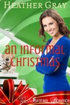 An Informal Christmas - Informal Romance, #1 ebook by Heather Gray