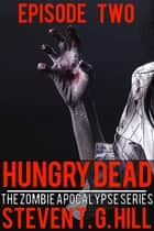 Hungry Dead: Episode 2 ebook by Steven T. G. Hill