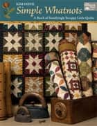 Simple Whatnots - A Batch of Satisfyingly Scrappy Little Quilts ebook by Kim Diehl