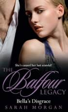 Bella's Disgrace (The Balfour Legacy, Book 7) ebook by Sarah Morgan