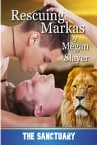 Rescuing Markas - Sanctuary, #1 ebook by Megan Slayer