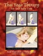 Thai Yoga Therapy for Your Body Type - An Ayurvedic Tradition ebook by Kam Thye Chow, Emily Moody, David Frawley