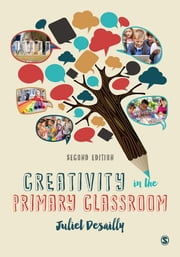 Creativity in the Primary Classroom ebook by Juliet Desailly