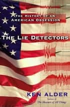 The Lie Detectors ebook by Ken Alder