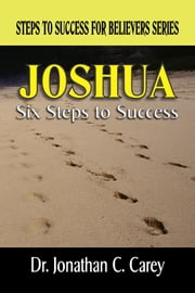 Joshua: Six Steps To Success ebook by Carey, Dr. Jonathan, C.