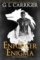 The Enforcer Enigma - The San Andreas Shifters ebook by G. L. Carriger, Gail Carriger