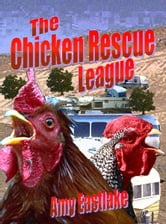 The Chicken Rescue League ebook by Amy Eastlake