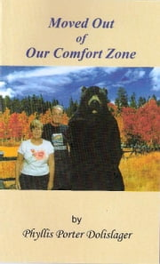 Moved Out of Our Comfort Zone ebook by Phyllis Porter Dolislager