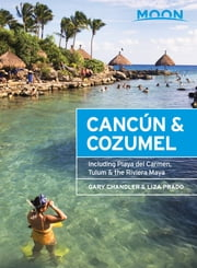 Moon Cancún & Cozumel - Including Playa del Carmen, Tulum & the Riviera Maya ebook by Gary Chandler,Liza Prado