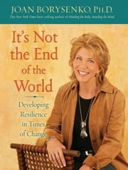 It's Not The End Of The World ebook by Joan Borysenko