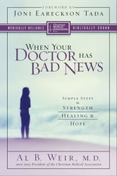 When Your Doctor Has Bad News - Simple Steps to Strength, Healing, and Hope ebook by Al B. Weir