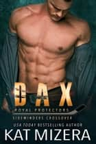 Dax - Royal Protectors/Sidewinders Crossover ebook by Kat Mizera