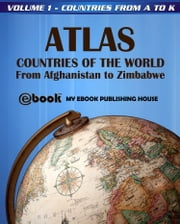 Atlas: Countries of the World From Afghanistan to Zimbabwe - Volume 1 - Countries from A to K ebook by My Ebook Publishing House