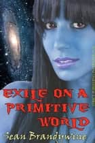 Exile on a Primitive World ebook by Sean Brandywine